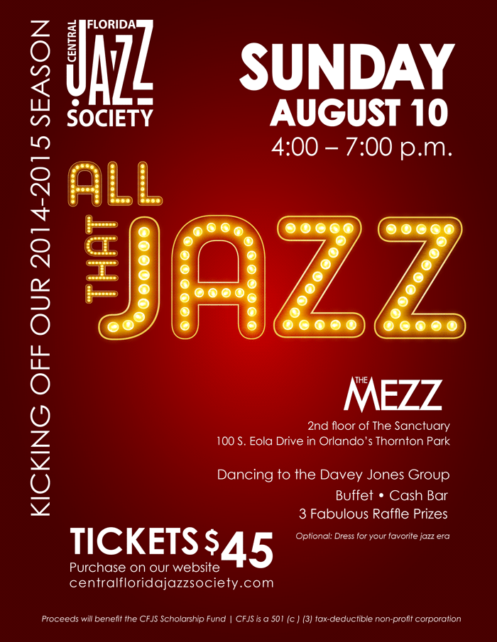 ALL THAT JAZZ!  Dinner Dance  at The Mezz  Aug 10, 4-7 p.m.  The Mezz  Buffet by Millenia Events and Catering  Music by Davey Jones and Friends  $45 per person  To benefit the CFJS Scholarship Fund  Optional: dress in your favorite jazz era